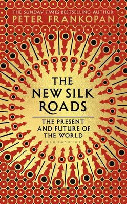 The New Silk Roads: the Present & Future of the World