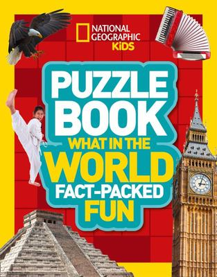 National Geographic Kids Puzzle Book - What in the World? - A Fact-Packed Fun Book of World Travel Themed Puzzles