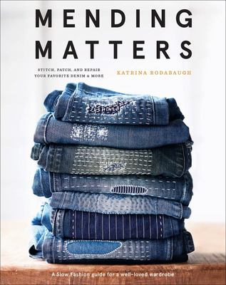 Mending Matters - Stitch, Patch, and Repair Your Favorite Denim and More