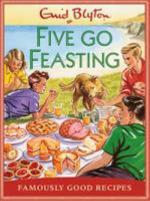 Five Go Feasting - Famously Good Recipes Inspired by the Famous Five Stories