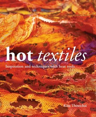 Hot Textiles - Inspiration and Techniques with Heat Tools