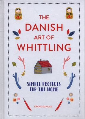 The Danish Art of Whittling - Simple Projects for the Home