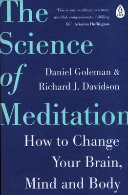 The Science of Meditation - How to Change Your Brain, Mind and Body