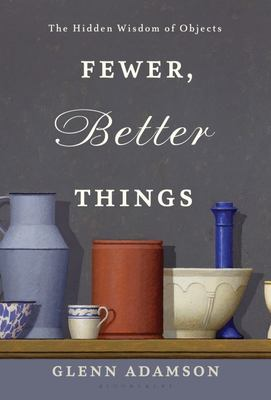 Fewer, Better Things - The Importance of Objects in the Digital Age