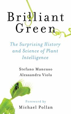Brilliant Green - The Surprising History and Science of Plant Intelligence