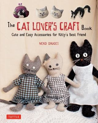 Cat Lover's Craft Book: Cute and Easy Accessories for Kitty's Best Friend