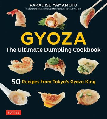 Gyoza - The Ultimate Dumpling Cookbook - 50 Recipes from Tokyo's Gyoza King