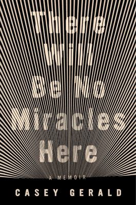There Will Be No Miracles Here - A Memoir