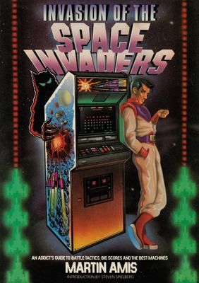 Invasion of the Space Invaders: An Addict's Guide to Battle Tactics, Big Scores and the Best Machines