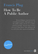 How to Be a Public Author by Francis Plug