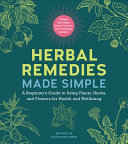 Herbal Remedies Made Simple - A Beginner's Guide to Using Plants, Herbs, and Flowers for Health and Wellbeing