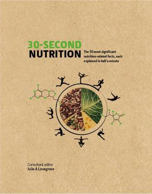 30-Second Nutrition - The 50 Most Significant Food-Related Facts, Each Explained in Half a Minute