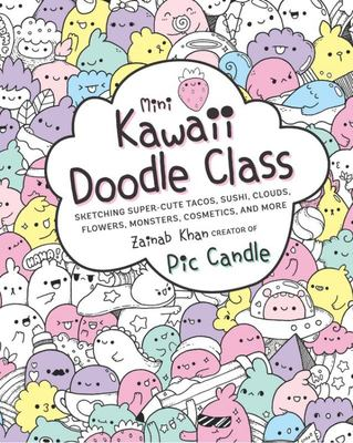 Mini Kawaii Doodle Class - Sketching Super-Cute Tacos, Sushi Clouds, Flowers, Monsters, Cosmetics, and More