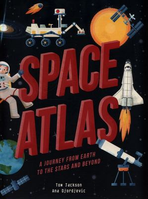 Space Atlas: A Journey from Earth to the Stars and Beyond (Amazing Adventures)