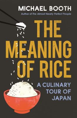 The Meaning of Rice - And Other Tales from the Belly of Japan