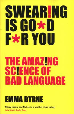 Swearing Is Good for You - The Amazing Science of Bad Language