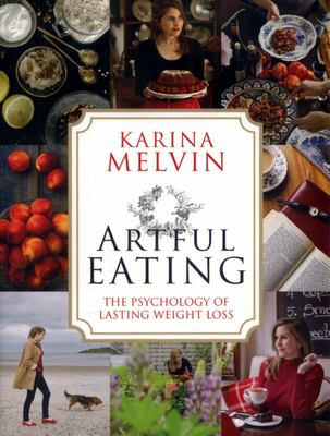 Artful Eating : The Psychology of Lasting Weight Loss