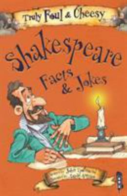 Truly Foul and Cheesy William Shakespeare Facts and Jokes Book