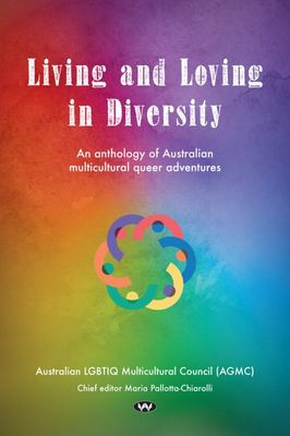 Living and Loving in Diversity - An Anthology of Australian Multicultural Queer Adventures