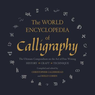 World Encyclopedia of Calligraphy: The Ultimate Compendium on the Art of Fine Writing, The