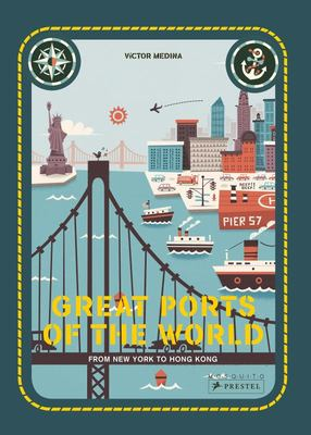 Great Ports of the World - From New York to Hong Kong