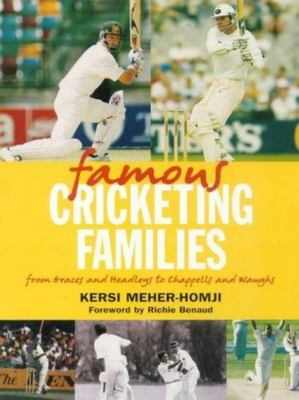 Famous Cricketing Families - From Graces and Headleys to Chappells and Waughs