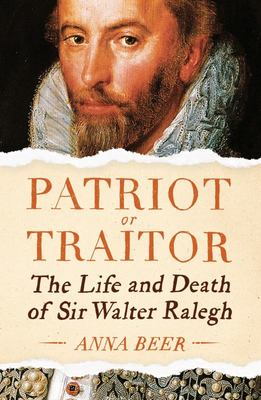 Patriot or Traitor - The Life and Death of Sir Walter Ralegh