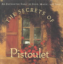 The Secrets of Pistoulet : AN enchanted fable of food, magic and love