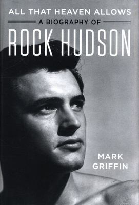 All That Heaven Allows - A Biography of Rock Hudson