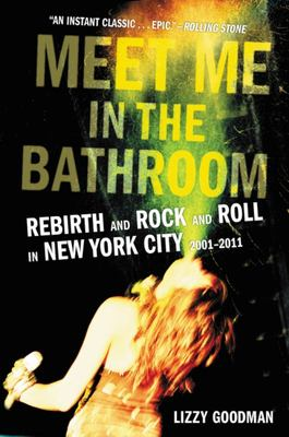 Meet Me in the Bathroom - Rebirth and Rock and Roll in New York City 2001-2011