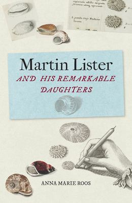 Martin Lister and His Remarkable Daughters - The Art of Science in the Seventeenth Century