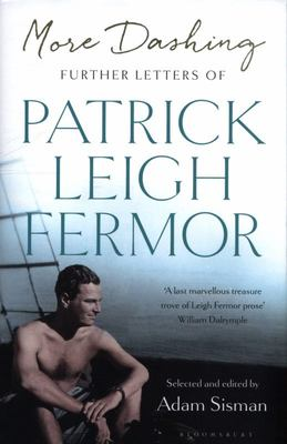 More Dashing - Further Letters of Patrick Leigh Fermor