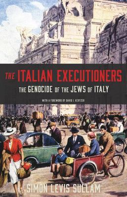 The Italian Executioners - The Genocide of the Jews of Italy