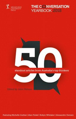 The Conversation Yearbook 2018 - 50 Standout Articles from Australia's Top Thinkers