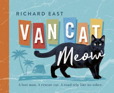 Van Cat Meow: A Lost Man, a Rescue Cat, a Road Trip Like No Other