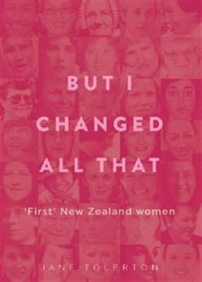 But I Changed All That: 'First' New Zealand Women