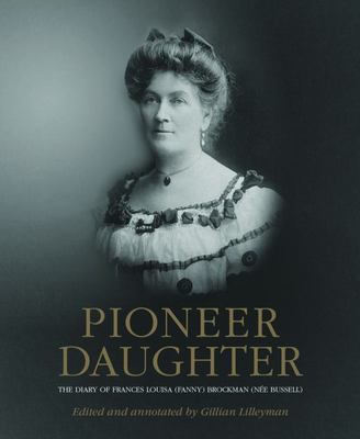 Pioneer Daughter - The Diary of Frances Louisa (Fanny) Brockman (née Bussell)