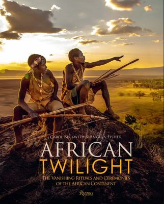 African Twilight - The Vanishing Rituals and Ceremonies of the African Continent