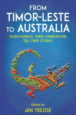 From Timor Leste to Australia - Seven Families, Three Generations Tell Their Stories
