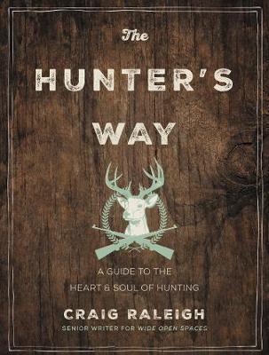 The Hunter's Way - A Guide to the Heart, Soul, and Zen of Hunting