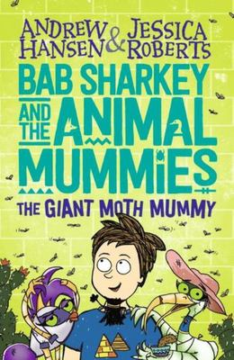 The Giant Moth Mummy (Bab Sharkey and the Animal Mummies #2)
