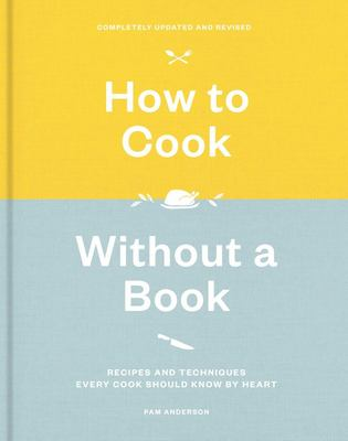 How to Cook Without a Book - Recipes and Techniques Every Cook Should Know by Heart