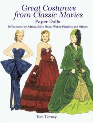 Great Costumes from Classic Movies Paper Dolls : 30 Fashions by Adrian, Edith Head, Walter Plunkett, and Others