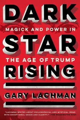 Dark Star Rising - Magick and Power in the Age of Trump