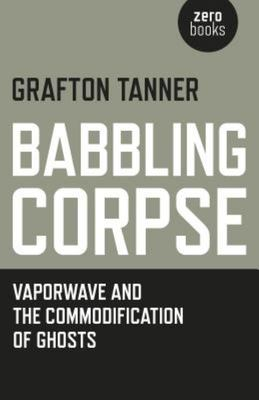 Babbling Corpse - Vaporwave and the Commodification of Ghosts