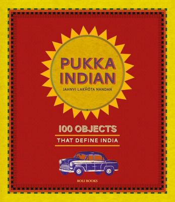 Pukka Indian - 100 Objects That Define India