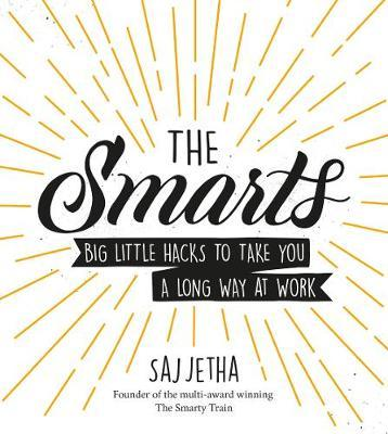 The Smarts - Big Little Hacks to Take You a Long Way at Work