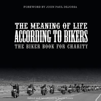 The Meaning of Life According to Bikers - The Biker Book for Charity