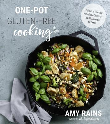 One-Pot Gluten-Free Cooking - Delicious, 30-Minute Meals with Easy Cleanup