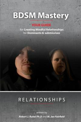 BDSM Mastery-Relationships - A Guide for Creating Mindful Relationships for Dominants and Submissives